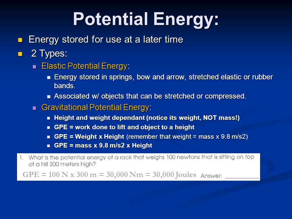 Potential Energy: Energy stored for use at a later time 2 Types: