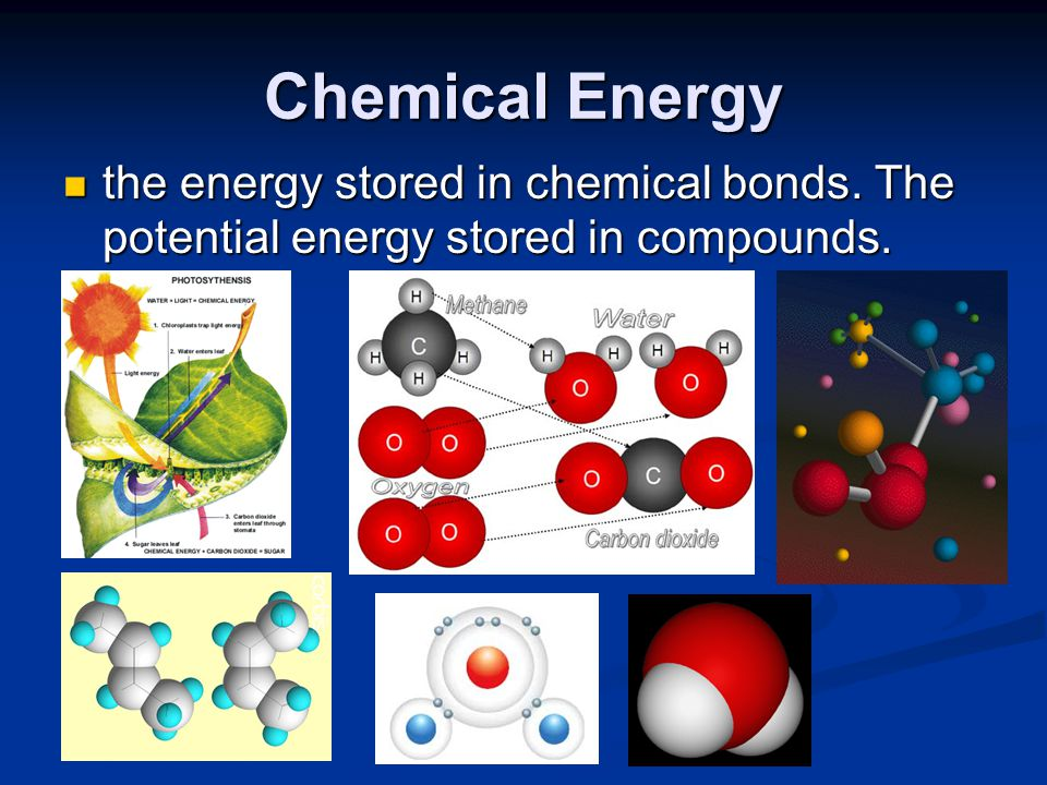 Chemical Energy the energy stored in chemical bonds. The potential energy stored in compounds.