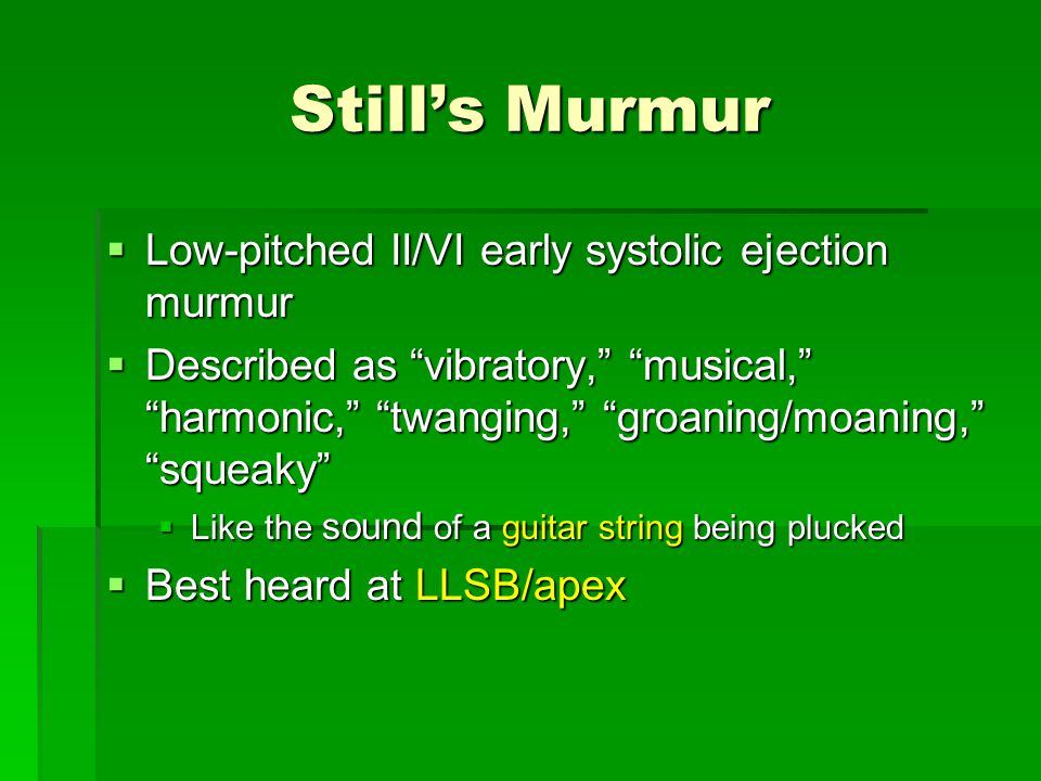 Still's Murmur Low-pitched II/VI early systolic ejection murmur