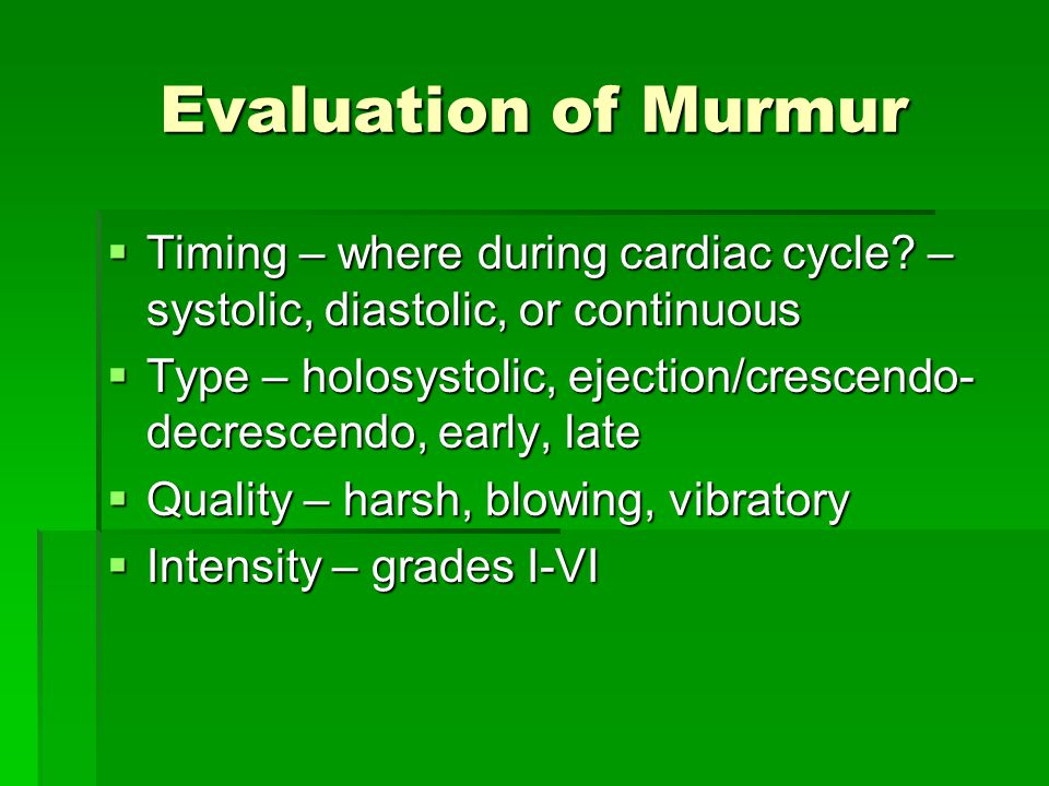 Evaluation of Murmur Timing – where during cardiac cycle – systolic, diastolic, or continuous.