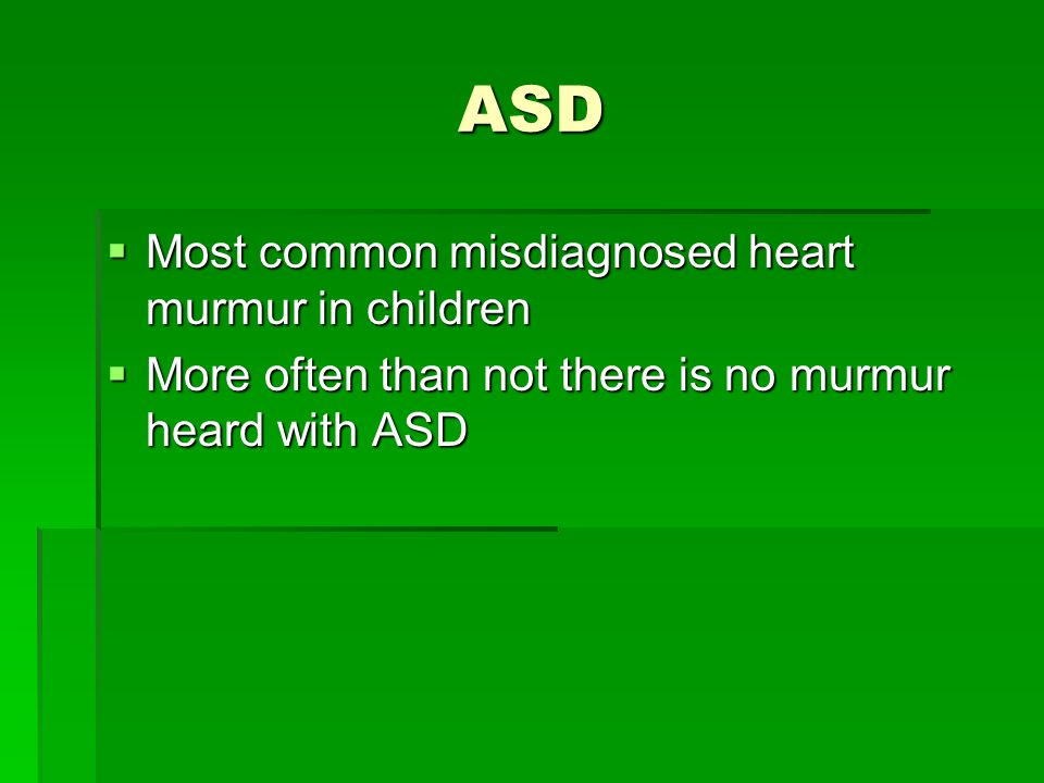 ASD Most common misdiagnosed heart murmur in children