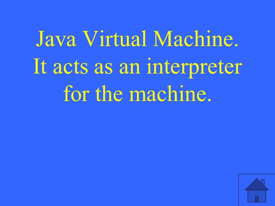 Java Virtual Machine. It acts as an interpreter for the machine.