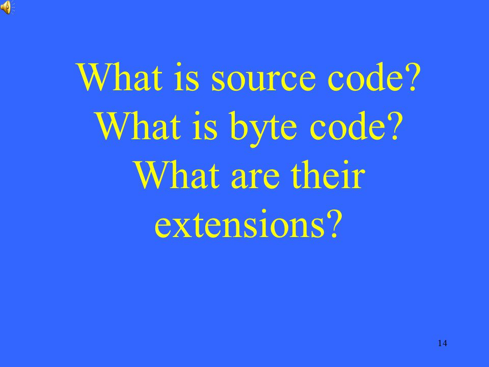 What is source code What is byte code What are their extensions