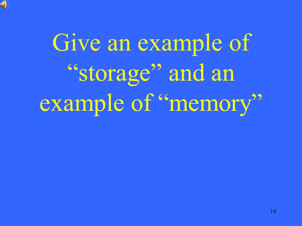 Give an example of storage and an example of memory