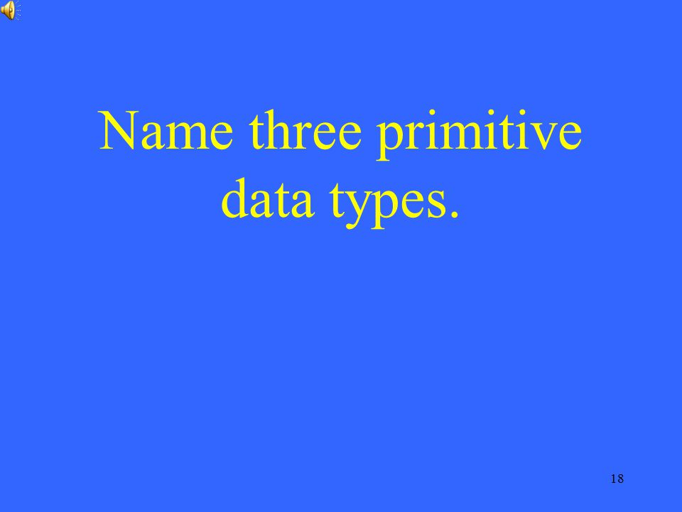 Name three primitive data types.