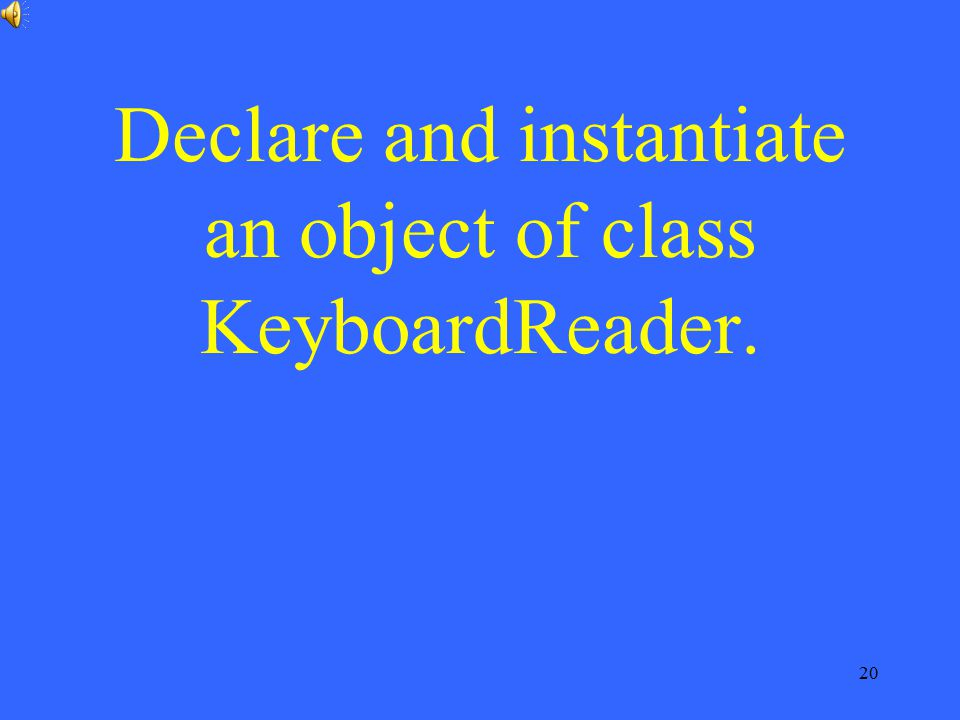 Declare and instantiate an object of class KeyboardReader.