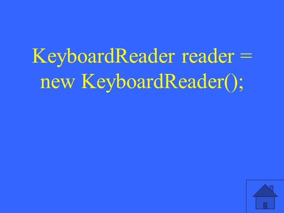 KeyboardReader reader = new KeyboardReader();