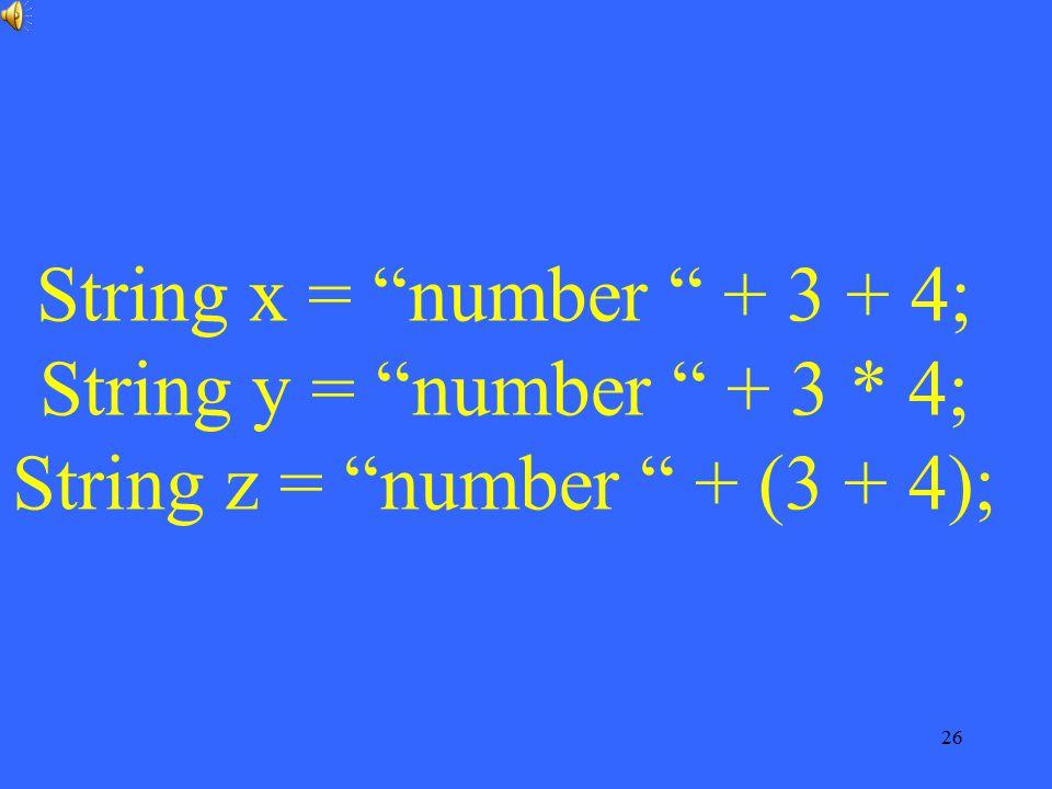 String x = number + 3 + 4; String y = number + 3