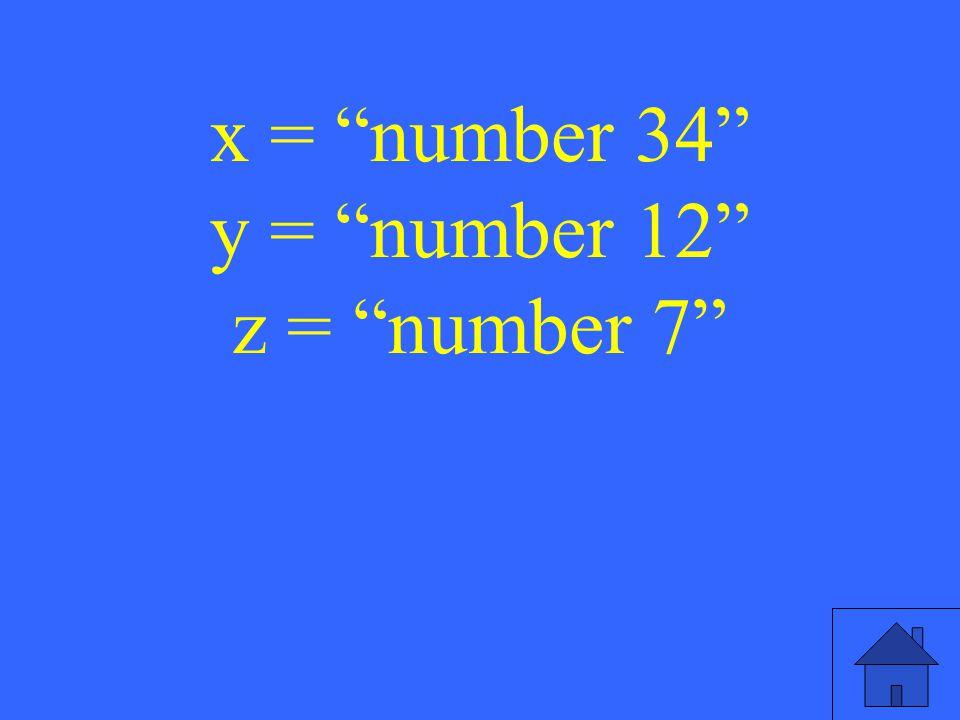 x = number 34 y = number 12 z = number 7