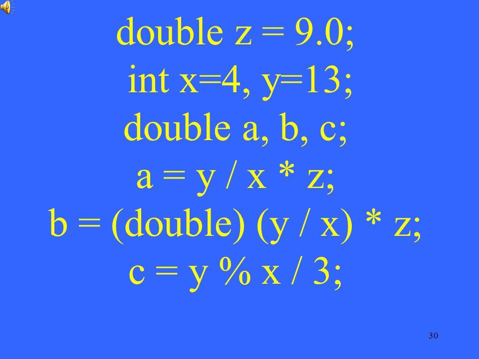 double z = 9. 0; int x=4, y=13; double a, b, c; a = y / x
