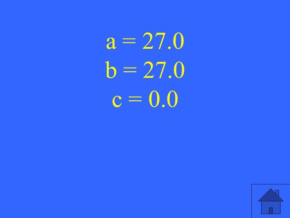 a = 27.0 b = 27.0 c = 0.0