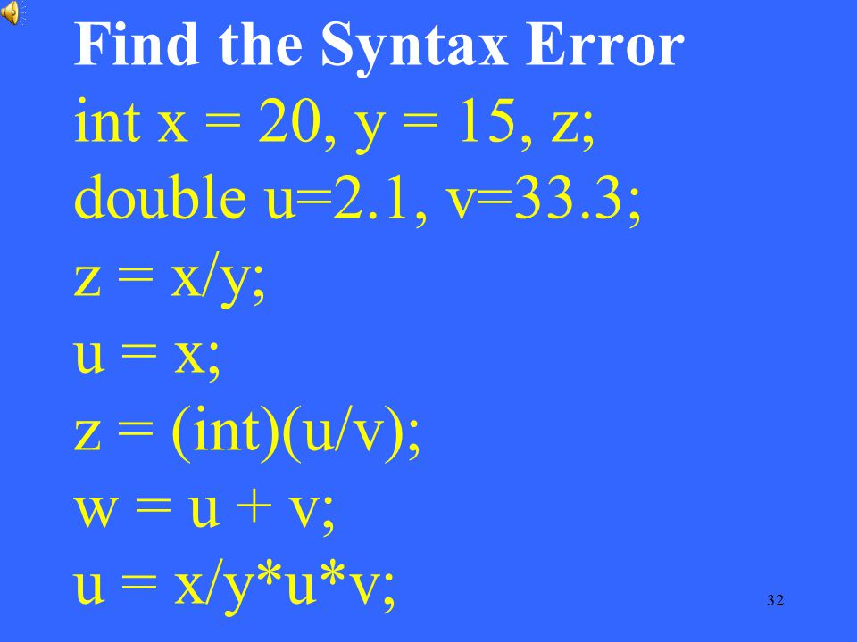Find the Syntax Error int x = 20, y = 15, z; double u=2. 1, v=33