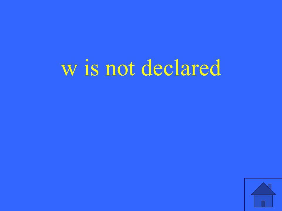 w is not declared