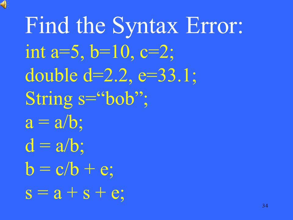 Find the Syntax Error: int a=5, b=10, c=2; double d=2. 2, e=33