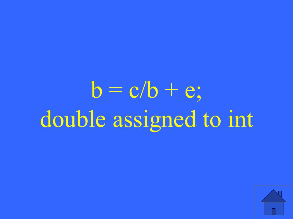 b = c/b + e; double assigned to int