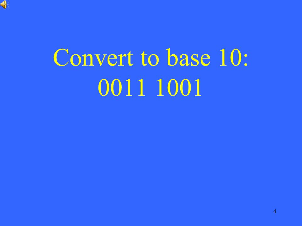 Convert to base 10: 0011 1001