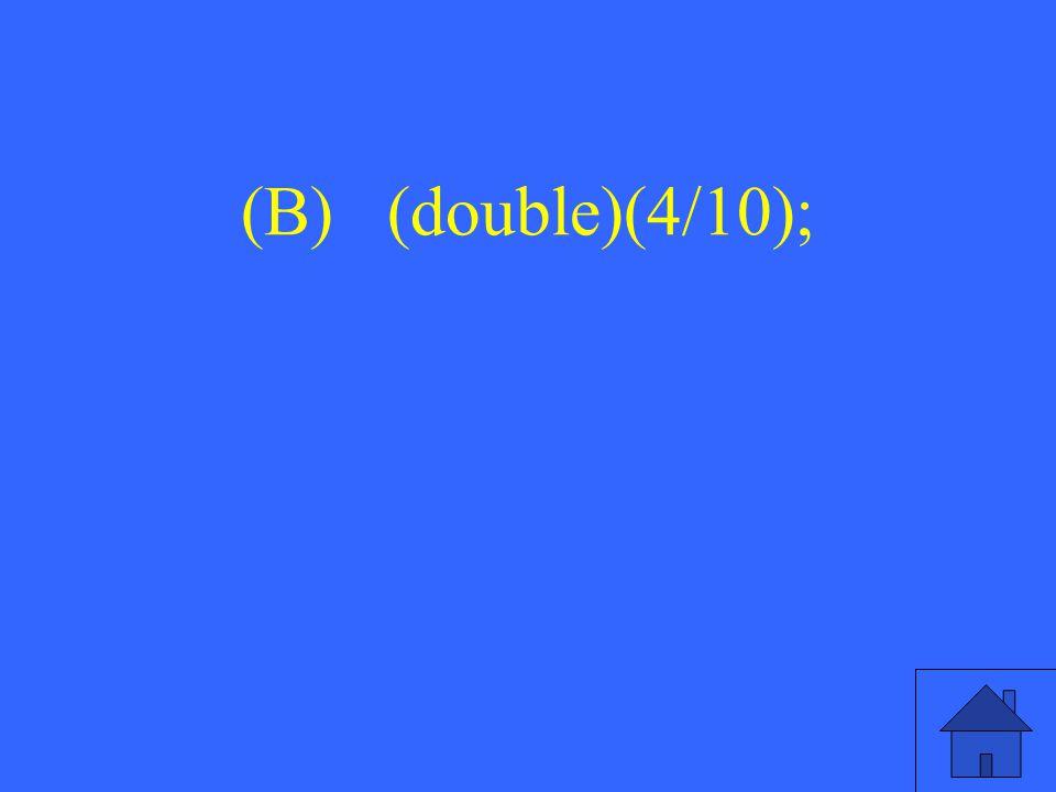 (B) (double)(4/10);