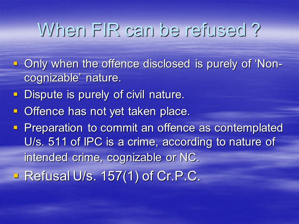 When FIR can be refused Refusal U/s. 157(1) of Cr.P.C.