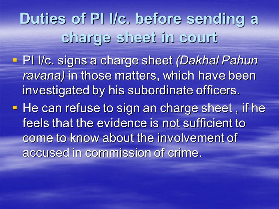 Duties of PI I/c. before sending a charge sheet in court
