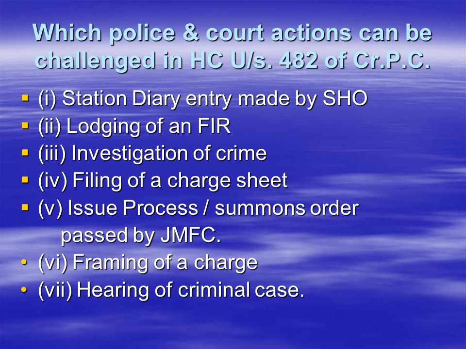 Which police & court actions can be challenged in HC U/s. 482 of Cr. P