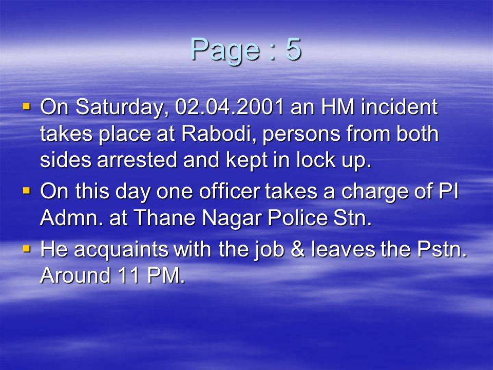 Page : 5 On Saturday, 02.04.2001 an HM incident takes place at Rabodi, persons from both sides arrested and kept in lock up.