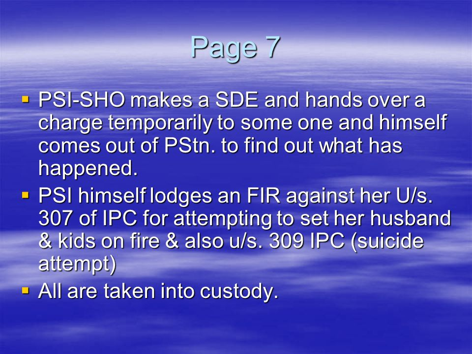 Page 7 PSI-SHO makes a SDE and hands over a charge temporarily to some one and himself comes out of PStn. to find out what has happened.