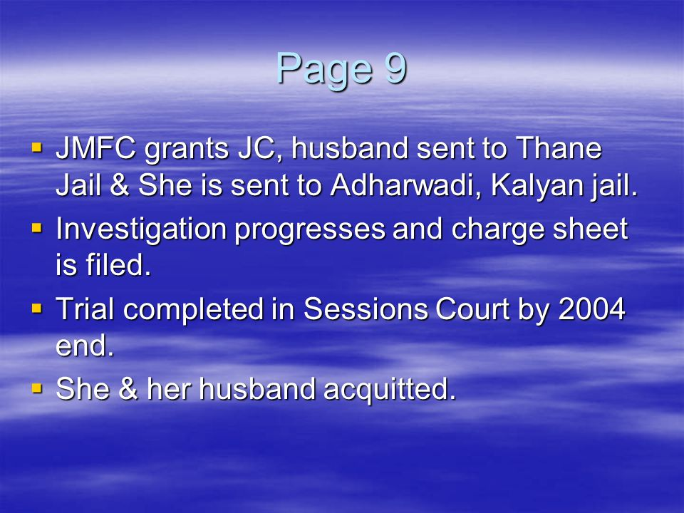 Page 9 JMFC grants JC, husband sent to Thane Jail & She is sent to Adharwadi, Kalyan jail. Investigation progresses and charge sheet is filed.