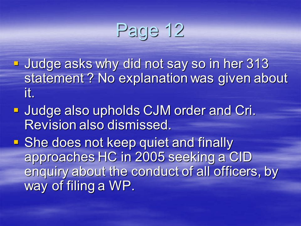 Page 12 Judge asks why did not say so in her 313 statement No explanation was given about it.