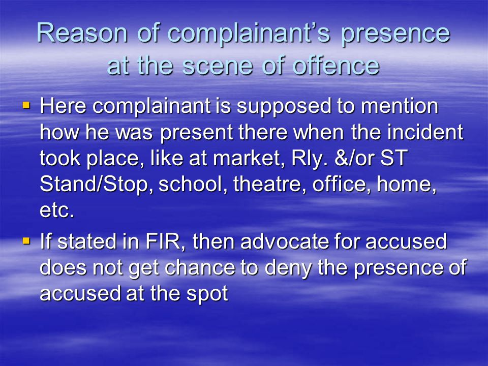 Reason of complainant's presence at the scene of offence
