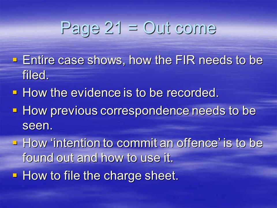 Page 21 = Out come Entire case shows, how the FIR needs to be filed.