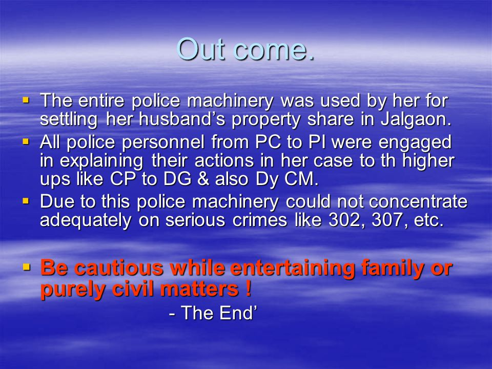 Out come. The entire police machinery was used by her for settling her husband's property share in Jalgaon.
