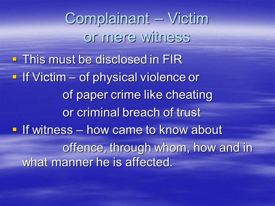 Complainant – Victim or mere witness