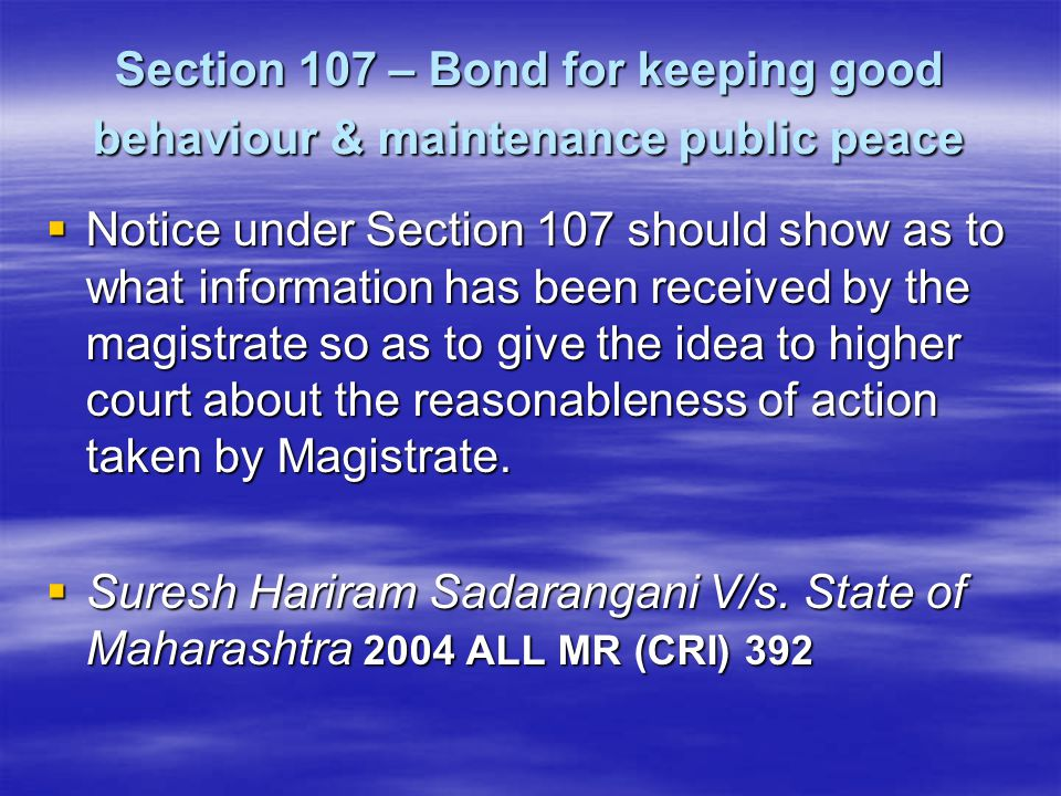 Section 107 – Bond for keeping good behaviour & maintenance public peace