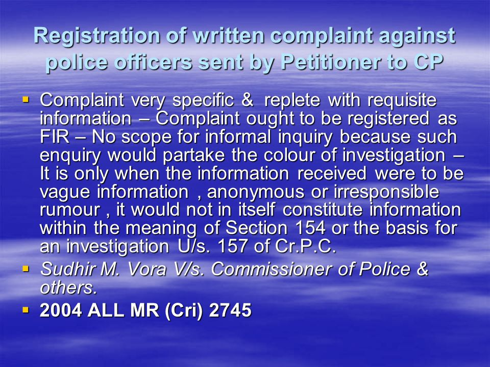 Registration of written complaint against police officers sent by Petitioner to CP