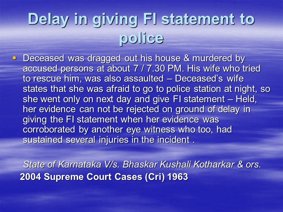 Delay in giving FI statement to police