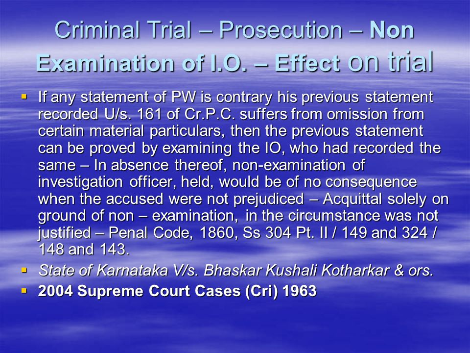Criminal Trial – Prosecution – Non Examination of I. O