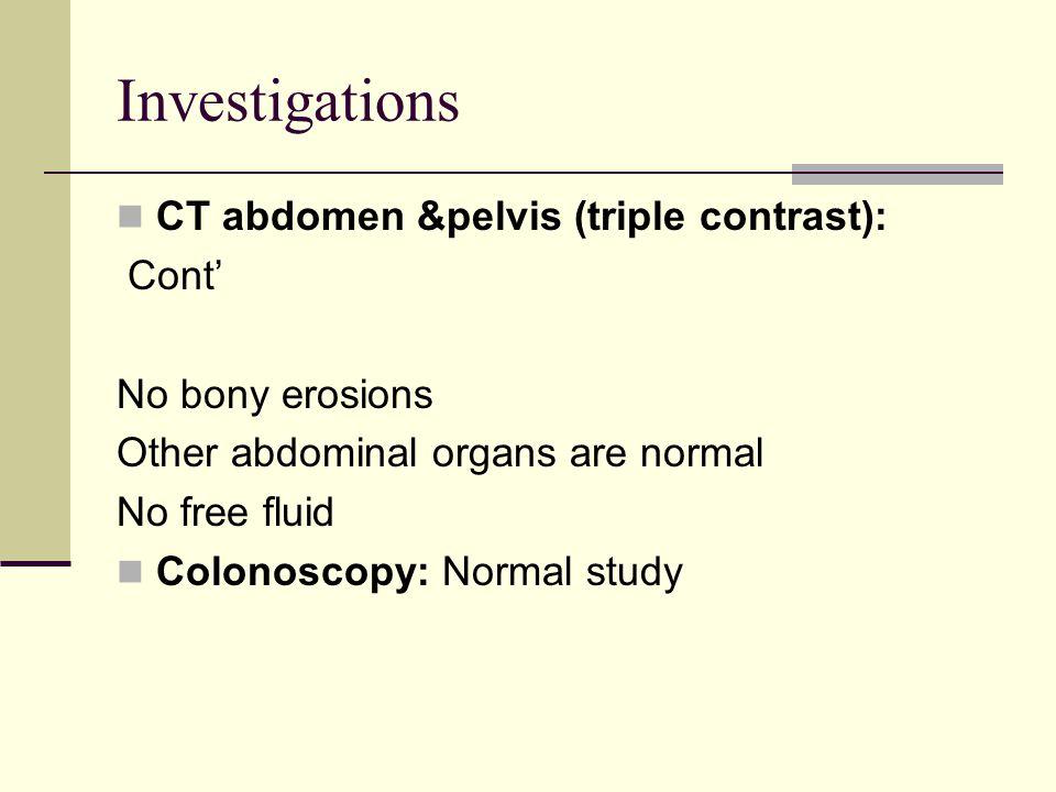 Investigations CT abdomen &pelvis (triple contrast): Cont'