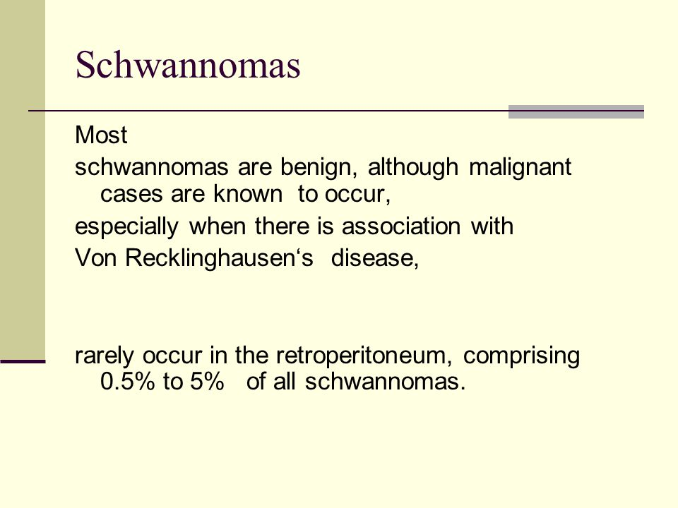 Schwannomas Most. schwannomas are benign, although malignant cases are known to occur, especially when there is association with.