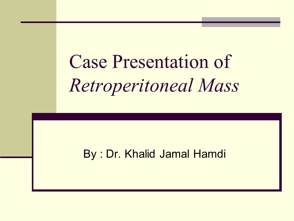 Case Presentation of Retroperitoneal Mass