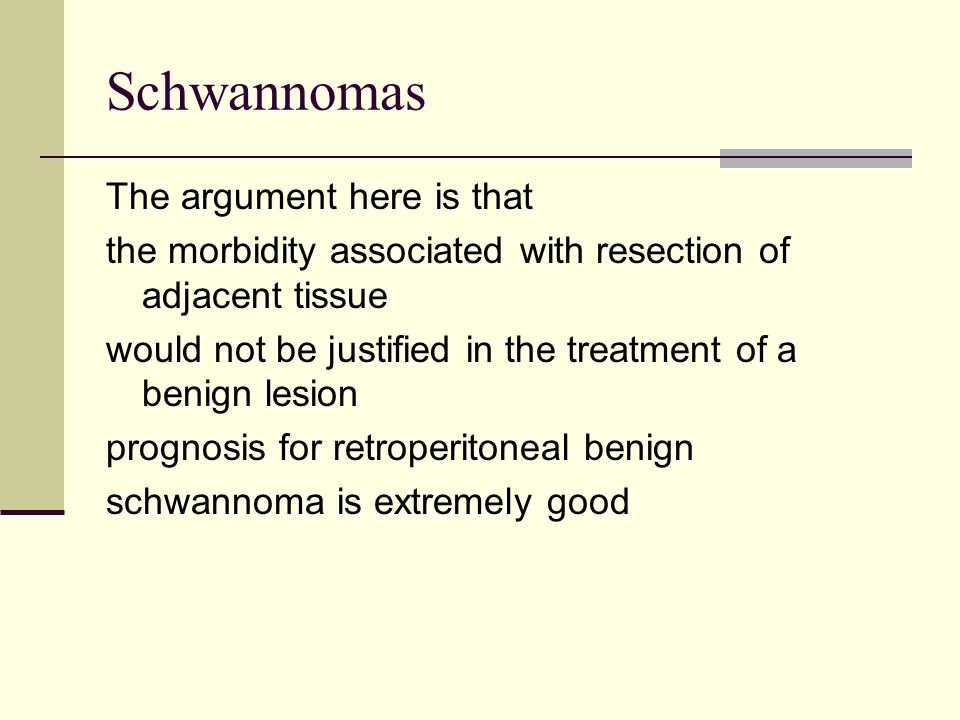 Schwannomas The argument here is that