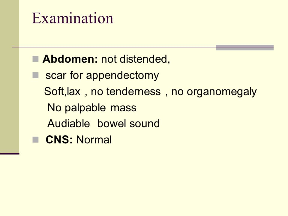 Examination Abdomen: not distended, scar for appendectomy