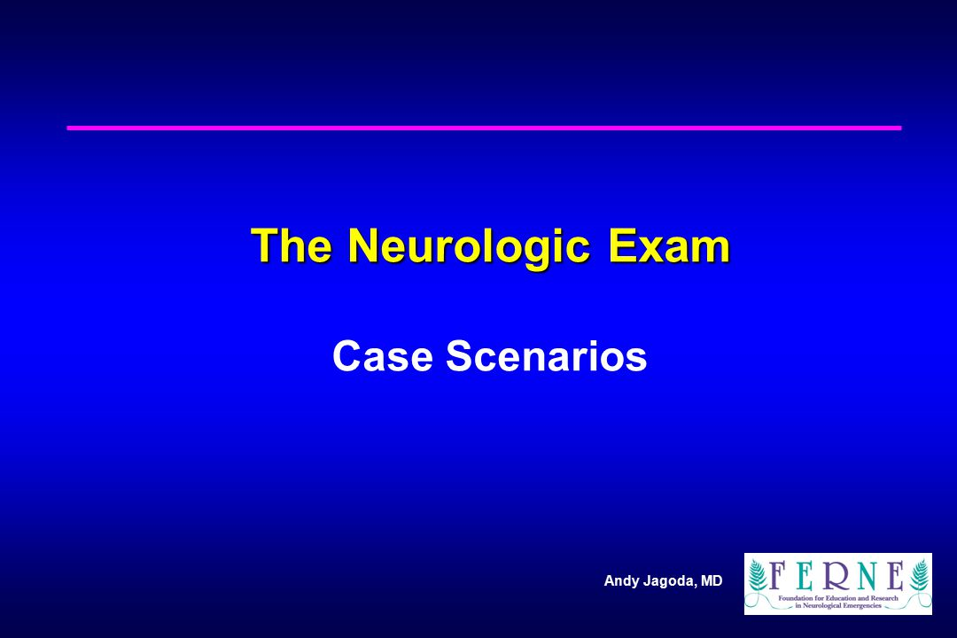 The Neurologic Exam Case Scenarios