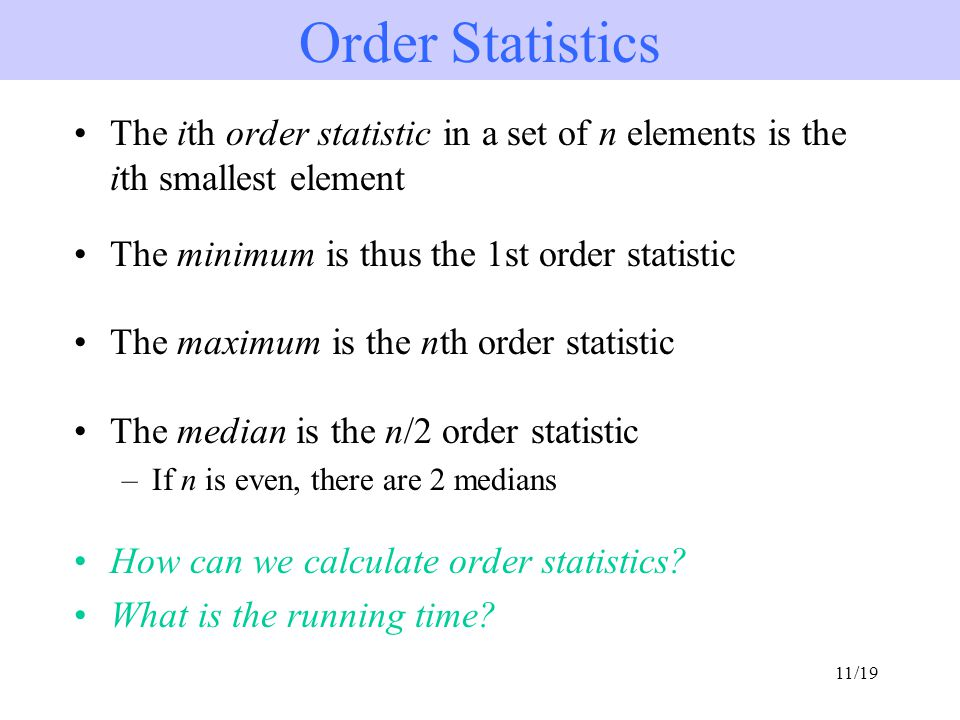 Order Statistics The ith order statistic in a set of n elements is the ith smallest element. The minimum is thus the 1st order statistic.