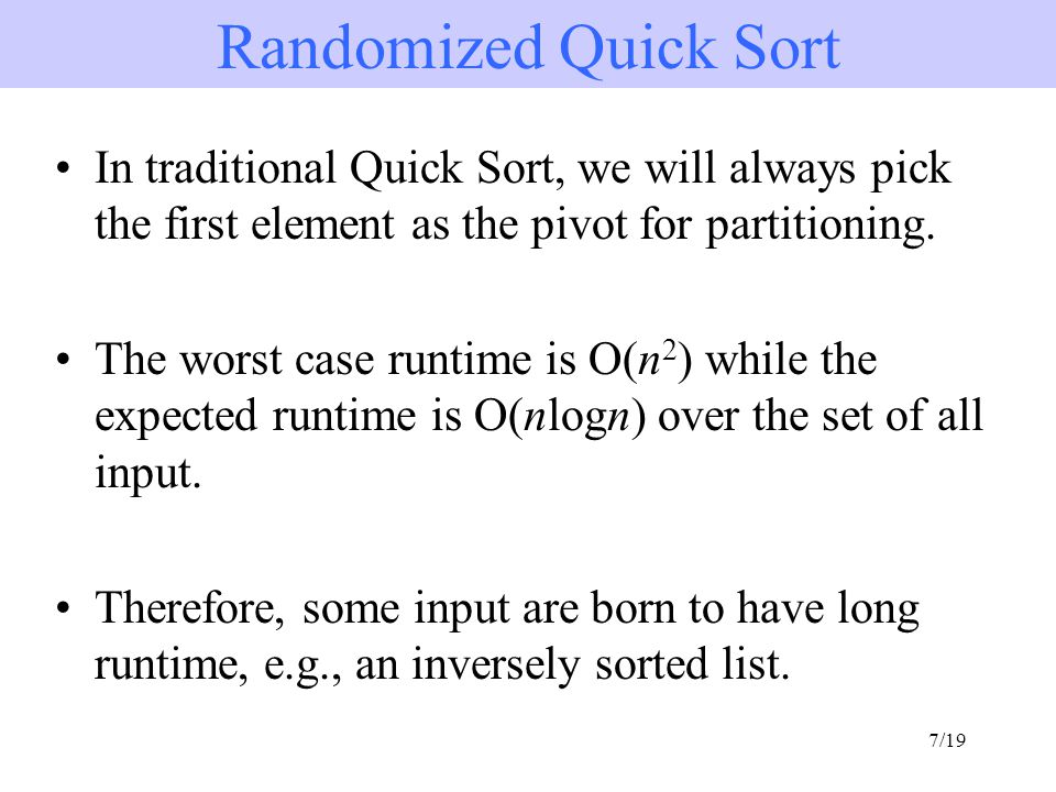 Randomized Quick Sort In traditional Quick Sort, we will always pick the first element as the pivot for partitioning.