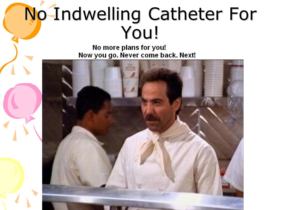 No Indwelling Catheter For You!