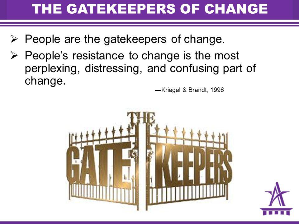 THE GATEKEEPERS OF CHANGE
