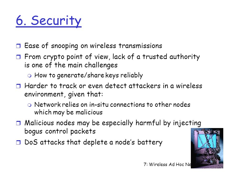 6. Security Ease of snooping on wireless transmissions