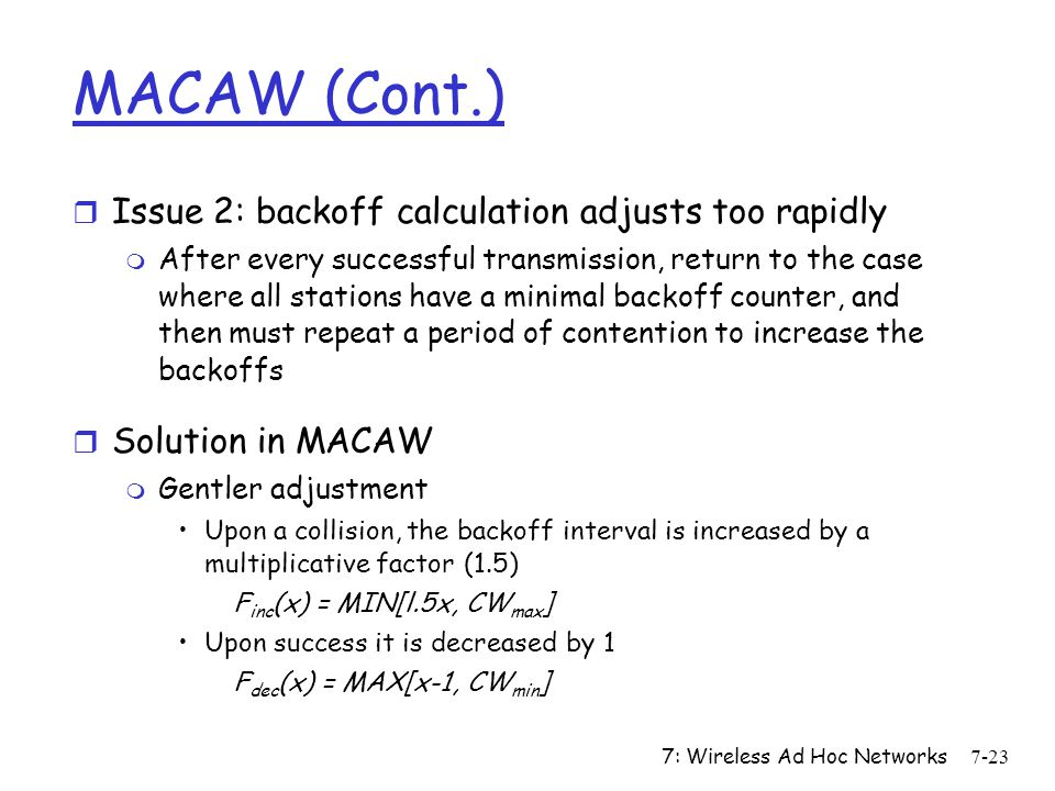 MACAW (Cont.) Issue 2: backoff calculation adjusts too rapidly