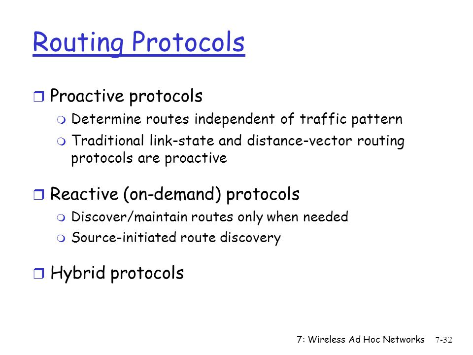 Routing Protocols Proactive protocols Reactive (on-demand) protocols