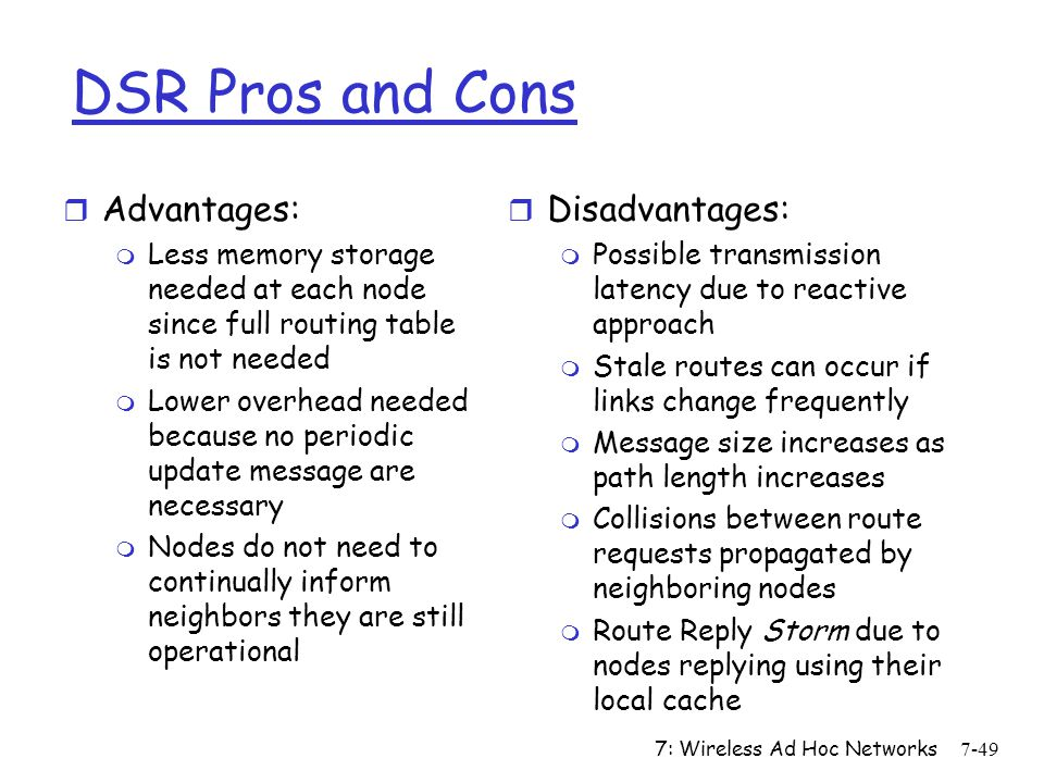 DSR Pros and Cons Advantages: Disadvantages: